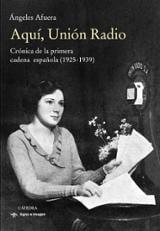 Aquí, Unión Radio. Crónica de la primera cadena española (1925-19 - Afuera, Ángeles