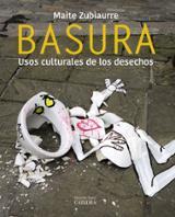 Basura. Usos culturales de los desechos - Zubiaurre, Maite