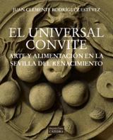 El universal convite. Arte y alimentación en la Sevilla del Renacimiento - Rodríguez Estévez, Juan Clemente