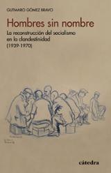 Hombres sin nombre. La reconstrucción del socialismo en la clande - Gómez Bravo, Gutmaro