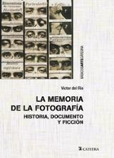 La memoria de la fotografía. Historia, documento y ficción - del Río, Víctor