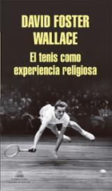 El tenis como experiencia religiosa - Foster Wallace, David
