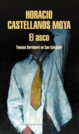 El asco. Thomas Bernhard en San Salvador - Castellanos Moya, Horacio