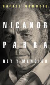 Nicanor Parra, rey y mendigo - Gumucio, Rafael