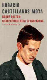 Roque Dalton: Correspondencia clandestina - Castellanos Moya, Horacio