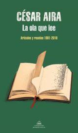 La ola que lee. Artículos y reseñas 1981-2010 - Aira, César