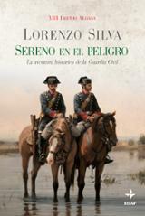 Sereno en el peligro. La aventura histórica de la Guardia Civil.