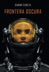 Frontera Oscura. Premio Minotauro 2020 - Cabeza Abuín, Sabino