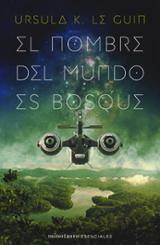 El nombre del mundo es Bosque - Le Guin, Ursula  K.