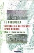 Cuando las catedrales eran blancas - Le Corbusier