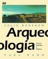 Arqueología. Teorías, Métodos y Prácticas