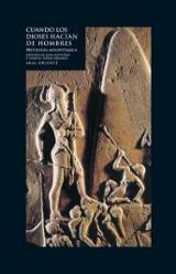 Cuando los dioses hacían de hombres. Mitología mesopotámica
