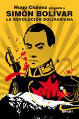 La Revolución bolivariana. Hugo Chávez presenta a Simón Bolivar