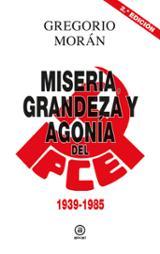 Miseria y grandeza del Partido Comunista de España (1939-1985) - Morán, Gregorio