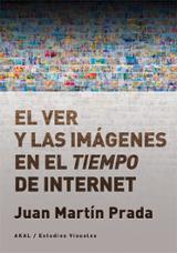 El ver y las imágenes en el tiempo de Internet - Martín Prada, Juan