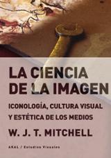 La ciencia de la imagen. Iconología, cultura visual y estética de - Mitchell, W.J.T.