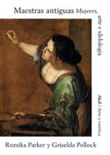 Maestras antiguas. Mujeres, arte e ideología - Parker, Rozsika