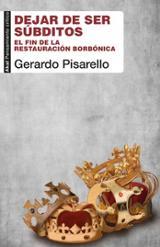 Dejar de ser súbditos: el fin de la restauración borbónica - Pisarello, Gerardo