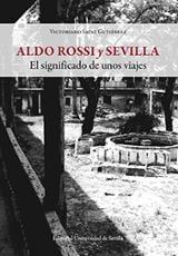 Aldo Rossi y Sevilla. El significado de unos viajes - Sainz Gutiérrez, Victoriano