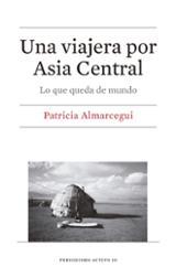 Una viajera por Asia Central. Lo que queda de mundo - Almarcegui, Patricia