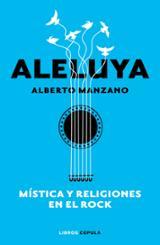 Aleluya. Mística y religiones del rock - Manzano, Alberto