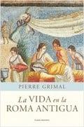 La vida en la Roma antigua - Grimal, Pierre