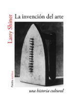 La invención del arte. Una historia cultural - Shiner, Larry