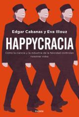 Happycracia. Cómo la ciencia y la industria de la felicidad contr - Cabanas, Edgar