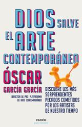 Dios salve el arte contemporáneo. Descubre los más sorprendentes  - García García, Óscar