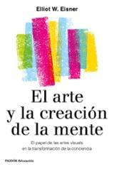 El arte de la creación de la mente - Eisner, Elliot W.