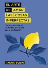 El arte de amar las cosas imperfectas - Sunim, Haemin