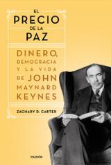 El precio de la paz. Dinero, democracia y la vida de John Maynard - Carter, Zachary D.