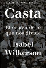 Casta. El origen de lo que nos divide - Wilkerson, Isabel