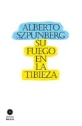 Su fuego en la tibieza - Szpunberg, Alberto