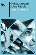 Oblidar Artaud. Sobre Utopia - Baudrillard, Jean