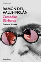 Teatro poético y simbolista. Comédias bárbaras - Valle-Inclán, Ramón María Del