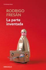 La parte inventada - Fresán, Rodrigo
