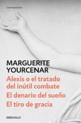 Alexis o el tratado del inútil combate/ El denario del sueño/ Gol - Yourcenar, Marguerite