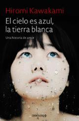 El cielo es azul, la tiera blanca - Kawakami, Hiromi