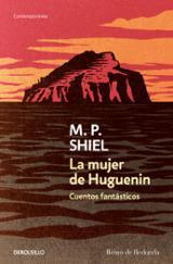 La mujer de Huguenin. Cuentos fantásticos - Shiel, M.P.