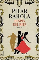 L´espia del Ritz - Rahola, Pilar