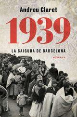 1939. La caiguda de Barcelona - Claret, Andreu