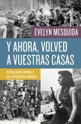 Y ahora, volved a vuestras casas: republicanos españoles en la re - Mesquida, Evelyn