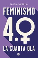 Feminismo 4.0. La cuarta ola - Varela, Nuria