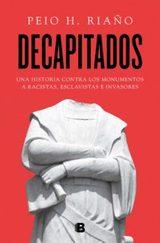 Decapitados. Por qué acabar con las estatuas públicas - Riaño, Peio H.