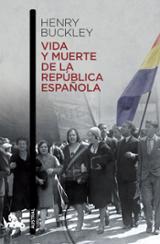 Vida y muerte de la República Española - Buckley, Henry