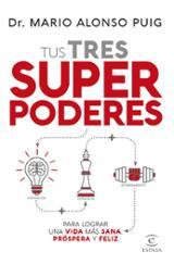 Tus tres superpoderes para lograr una vida más sana, próspera y f - Alonso Puig, Mario