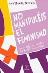 No manipuléis el feminismo - Bernal-Triviño, Ana