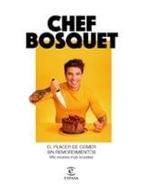 El placer de comer sin remordimientos - Chef Bosquet