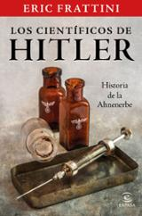 Los científicos de Hitler. Historia de la Anhenerbe - Frattini, Eric